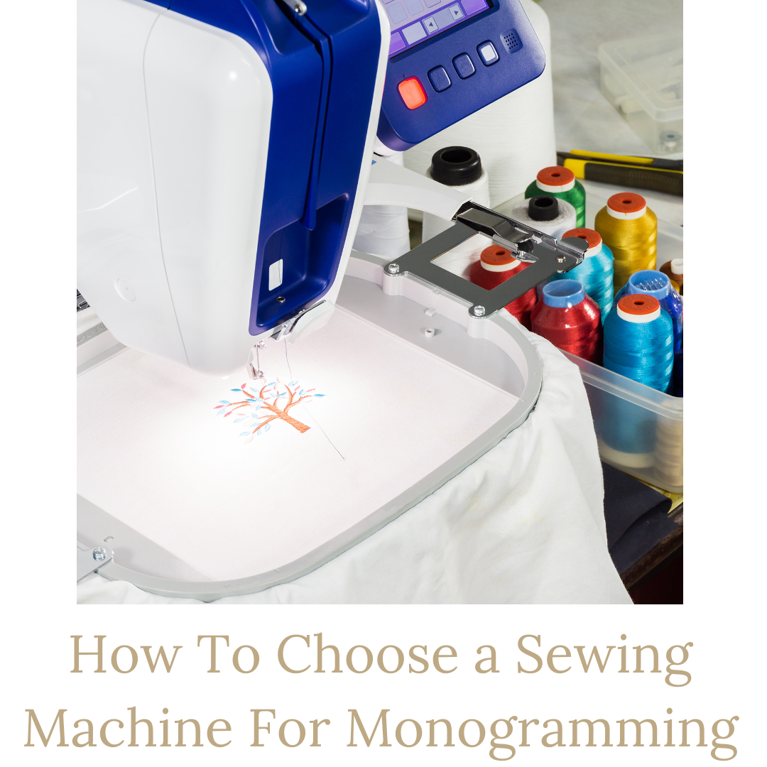 How to Choose a Sewing Machine For Monogramming